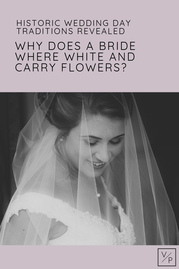 Why does a bride where white and carry flowers? Historic wedding day traditions revealed.