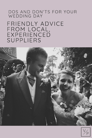 Dos and don'ts for your wedding day. Advice from local, friendly suppliers. Blog by Veiled Productions - fun, unique wedding films for modern, family focused couples.