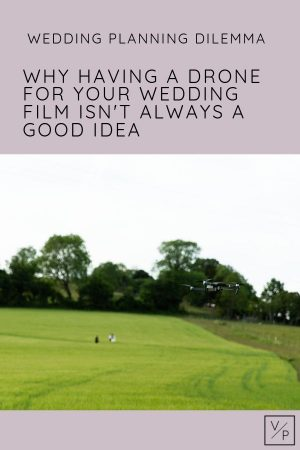 Filming with a drone for weddings - why having a drone for your wedding film isn't always a good idea by Veiled Productions